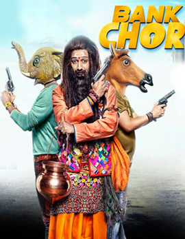 Bank Chor Movie Review, Rating, Story, Cast and Crew